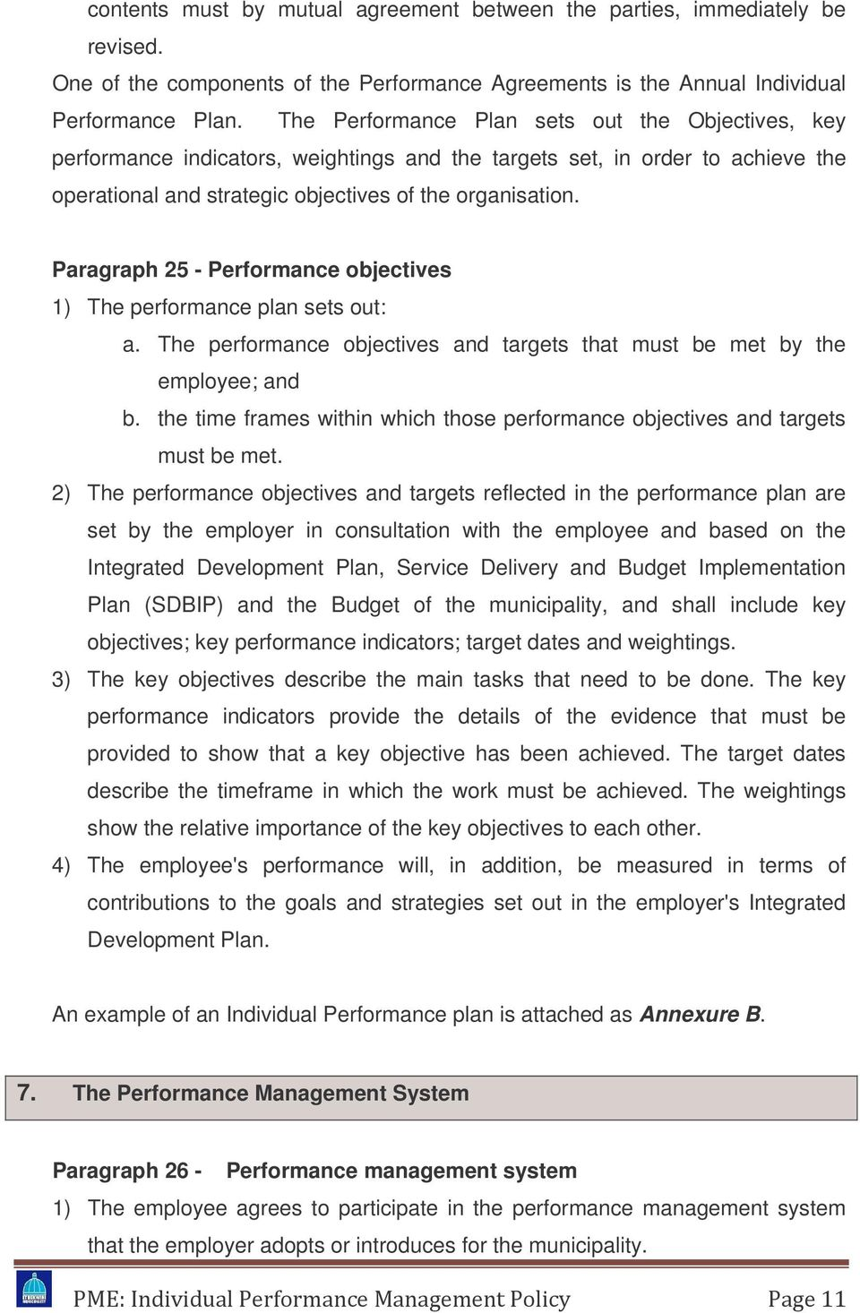 Paragraph 25 - Performance objectives 1) The performance plan sets out: a. The performance objectives and targets that must be met by the employee; and b.