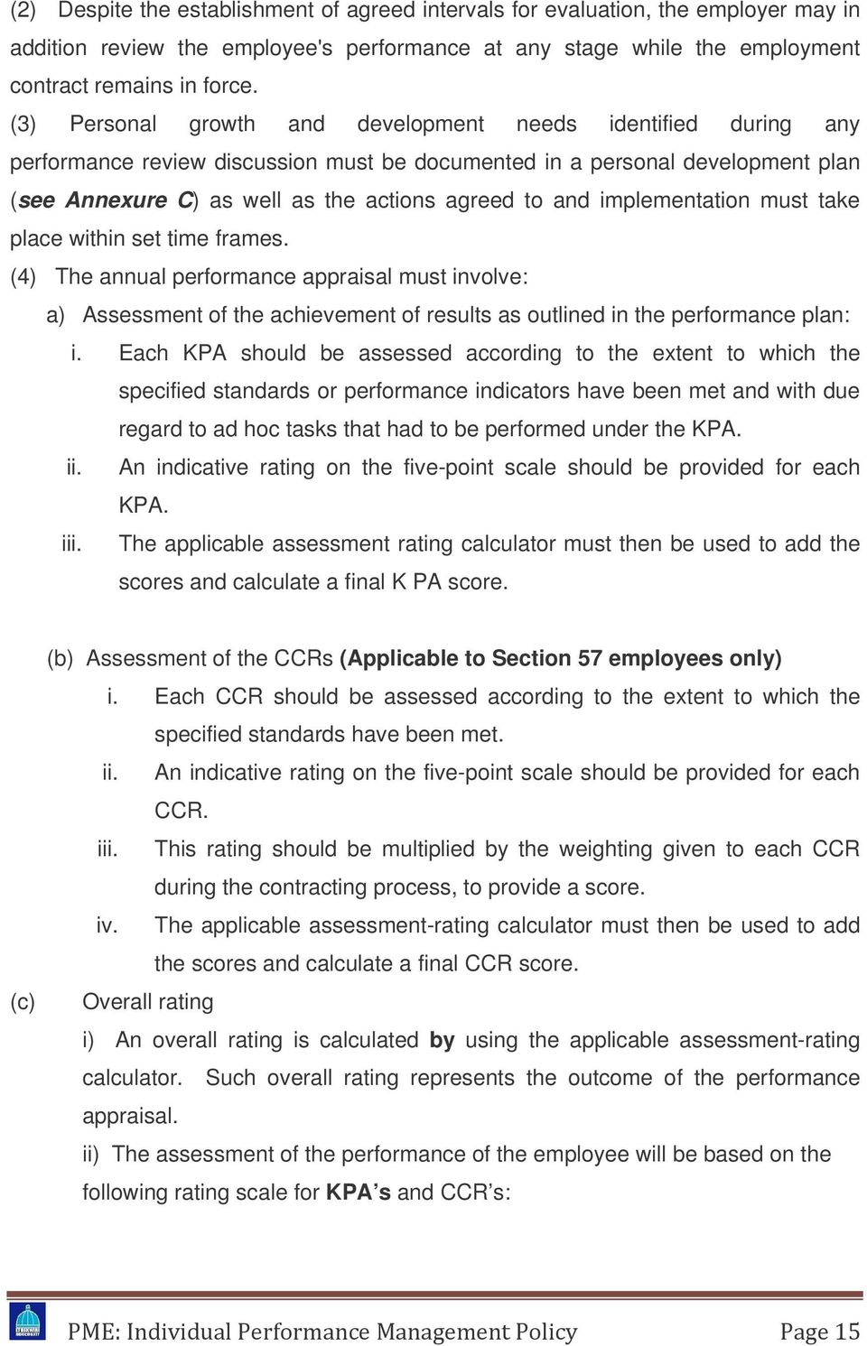 implementation must take place within set time frames. (4) The annual performance appraisal must involve: a) Assessment of the achievement of results as outlined in the performance plan: i.