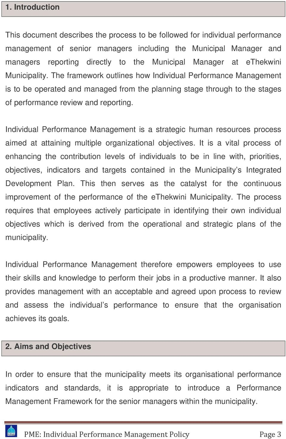 The framework outlines how Individual Performance Management is to be operated and managed from the planning stage through to the stages of performance review and reporting.