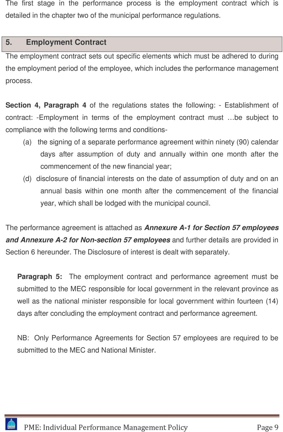Section 4, Paragraph 4 of the regulations states the following: - Establishment of contract: -Employment in terms of the employment contract must be subject to compliance with the following terms and