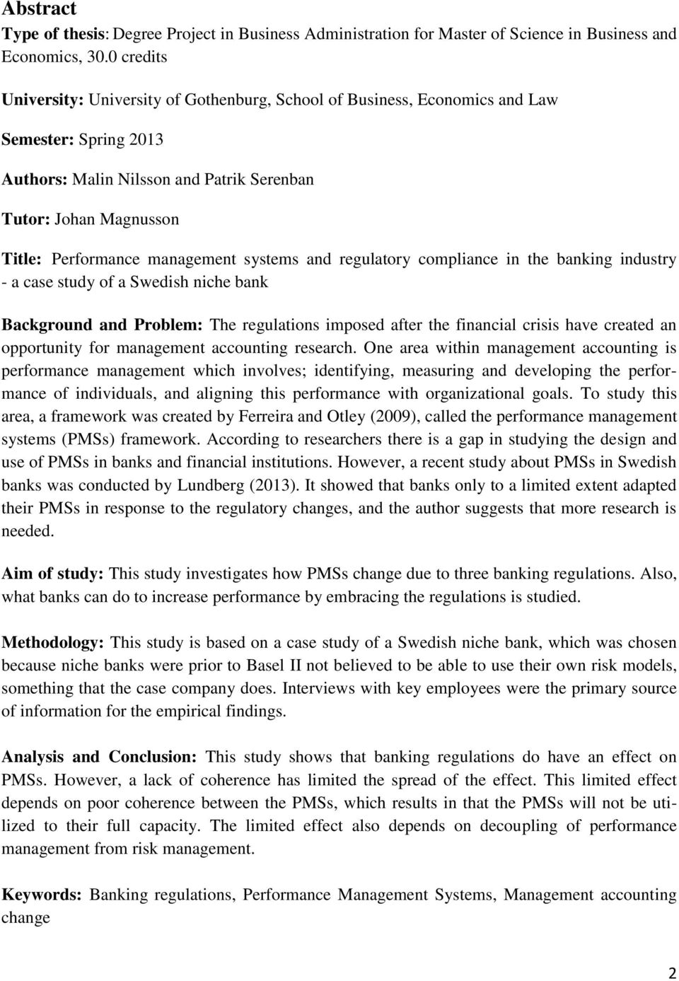 management systems and regulatory compliance in the banking industry - a case study of a Swedish niche bank Background and Problem: The regulations imposed after the financial crisis have created an
