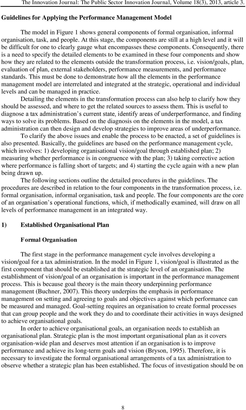 Consequently, there is a need to specify the detailed elements to be examined in these four components and show how they are related to the elements outside the transformation process, i.e. vision/goals, plan, evaluation of plan, external stakeholders, performance measurements, and performance standards.