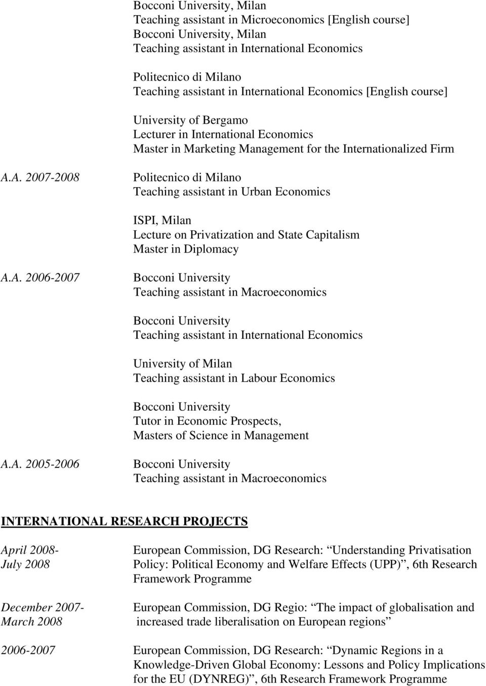 A. 2007-2008 Politecnico di Milano Teaching assistant in Urban Economics ISPI, Milan Lecture on Privatization and State Capitalism Master in Diplomacy A.A. 2006-2007 Teaching assistant in International Economics University of Milan Teaching assistant in Labour Economics Tutor in Economic Prospects, Masters of Science in Management A.