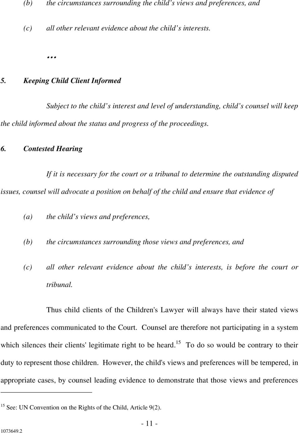 Contested Hearing If it is necessary for the court or a tribunal to determine the outstanding disputed issues, counsel will advocate a position on behalf of the child and ensure that evidence of (a)