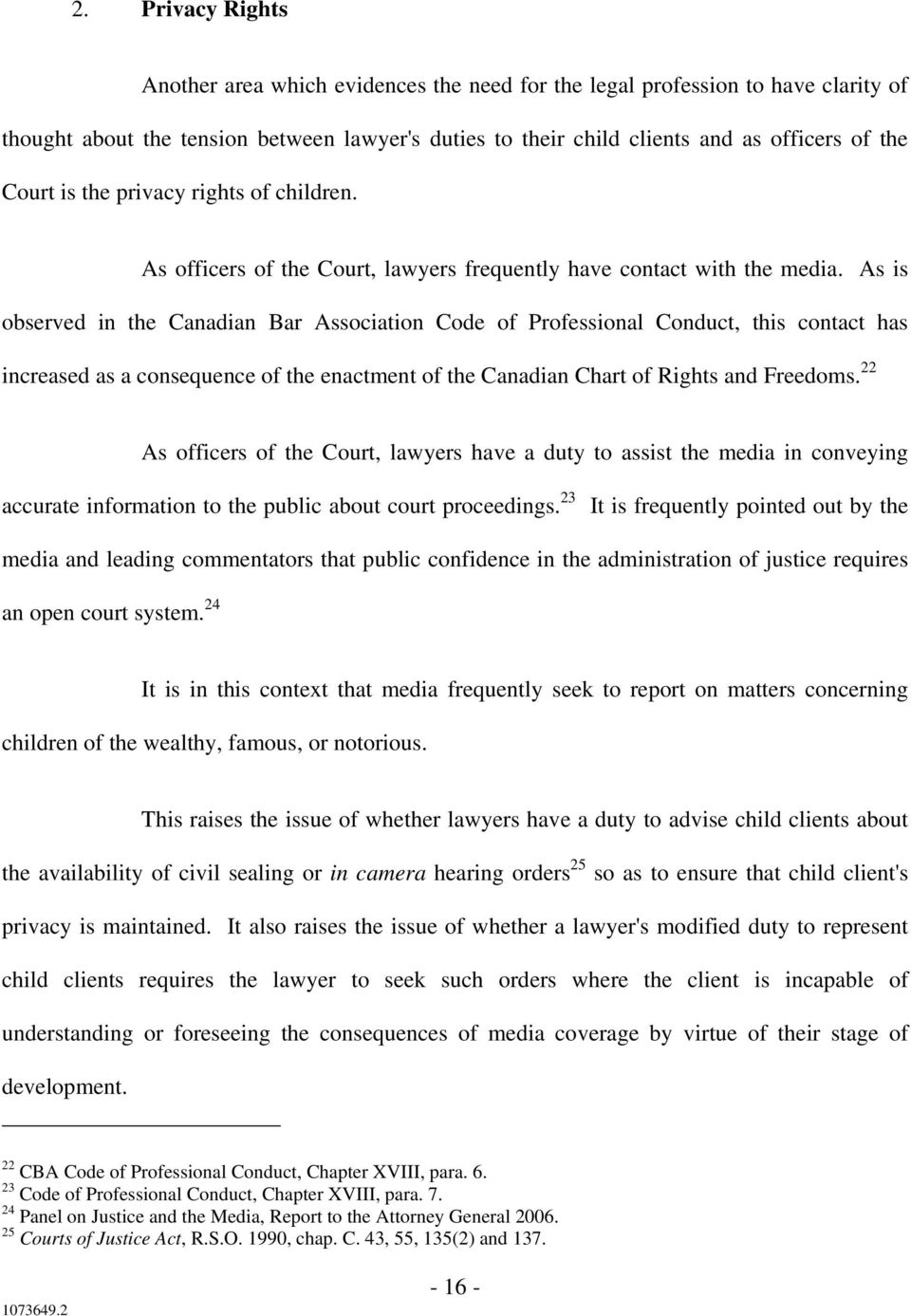 As is observed in the Canadian Bar Association Code of Professional Conduct, this contact has increased as a consequence of the enactment of the Canadian Chart of Rights and Freedoms.