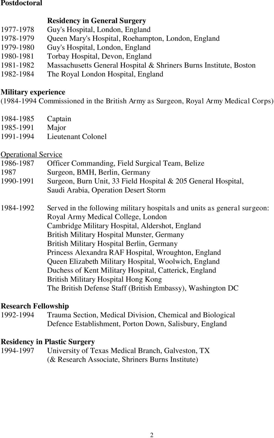 the British Army as Surgeon, Royal Army Medical Corps) 1984-1985 Captain 1985-1991 Major 1991-1994 Lieutenant Colonel Operational Service 1986-1987 Officer Commanding, Field Surgical Team, Belize