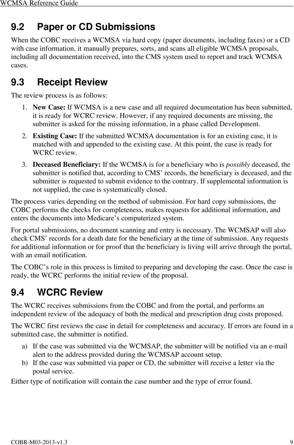 New Case: If WCMSA is a new case and all required documentation has been submitted, it is ready for WCRC review.