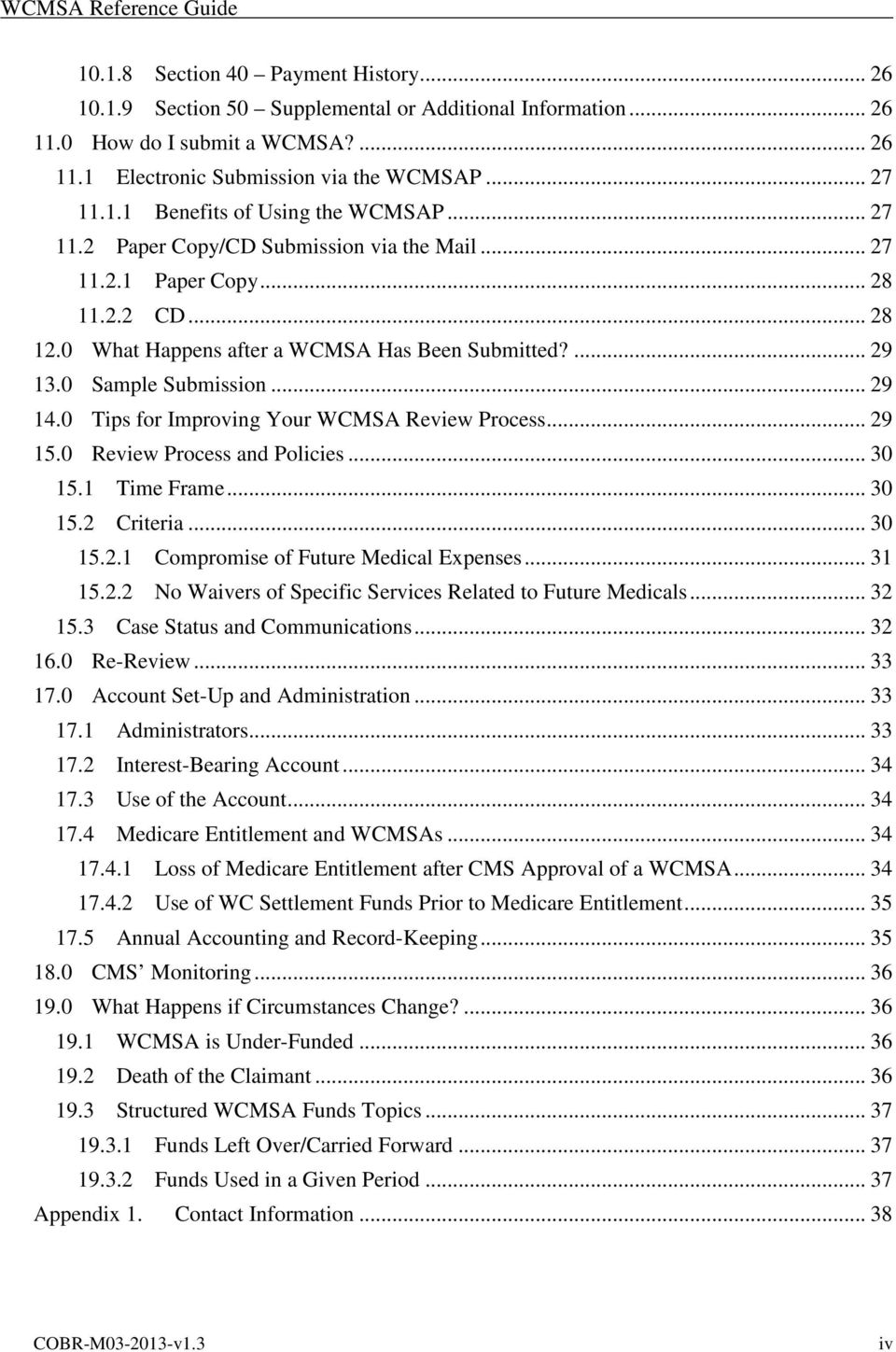 0 Tips for Improving Your WCMSA Review Process... 29 15.0 Review Process and Policies... 30 15.1 Time Frame... 30 15.2 Criteria... 30 15.2.1 Compromise of Future Medical Expenses... 31 15.2.2 No Waivers of Specific Services Related to Future Medicals.