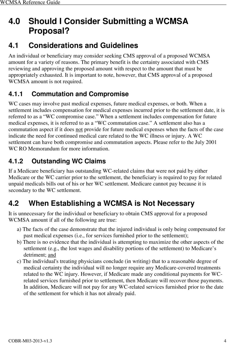 It is important to note, however, that CMS approval of a proposed WCMSA amount is not required. 4.1.