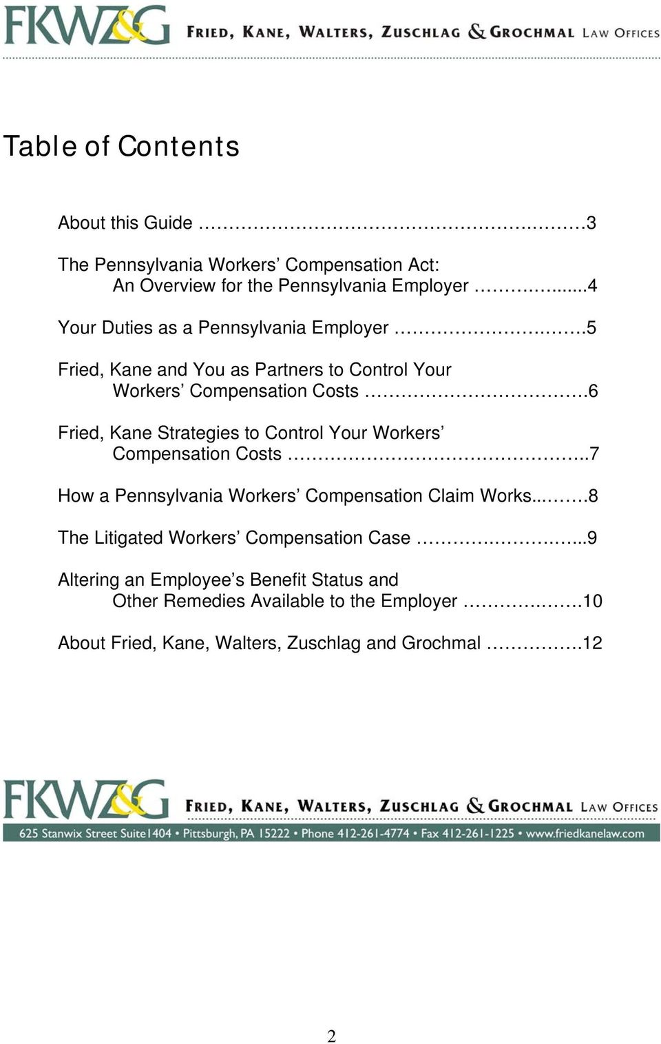 6 Fried, Kane Strategies to Control Your Workers Compensation Costs..7 How a Pennsylvania Workers Compensation Claim Works.
