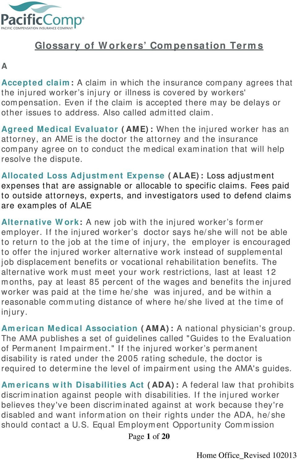 Agreed Medical Evaluator (AME): When the injured worker has an attorney, an AME is the doctor the attorney and the insurance company agree on to conduct the medical examination that will help resolve