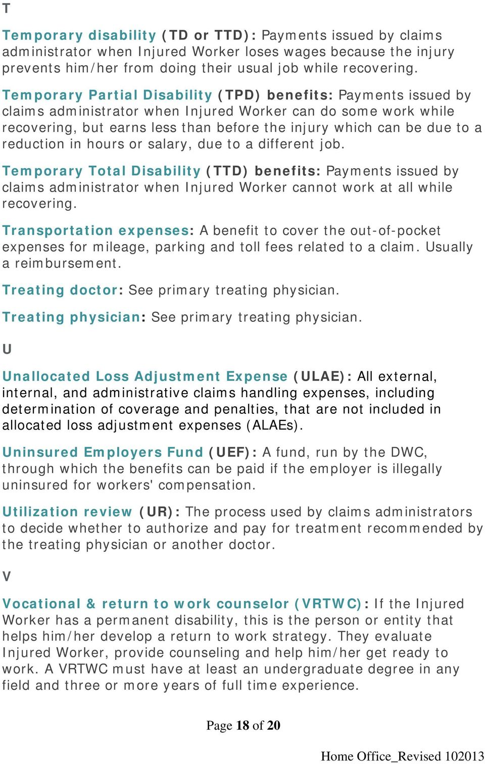 reduction in hours or salary, due to a different job. Temporary Total Disability (TTD) benefits: Payments issued by claims administrator when Injured Worker cannot work at all while recovering.