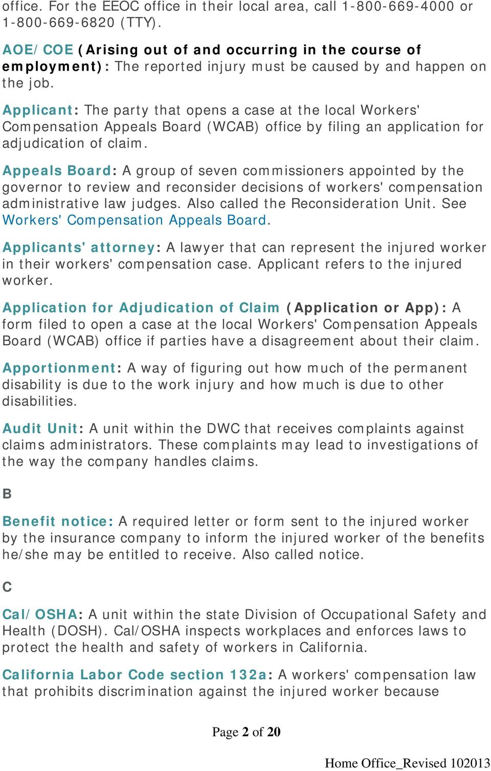 Applicant: The party that opens a case at the local Workers' Compensation Appeals Board (WCAB) office by filing an application for adjudication of claim.