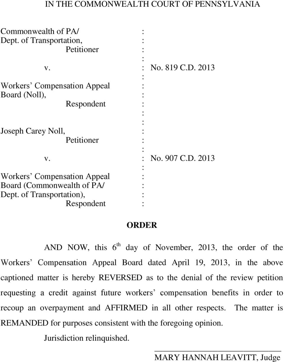 of Transportation), Respondent AND NOW, this 6 th ORDER day of November, 2013, the order of the Workers Compensation Appeal Board dated April 19, 2013, in the above captioned matter is hereby