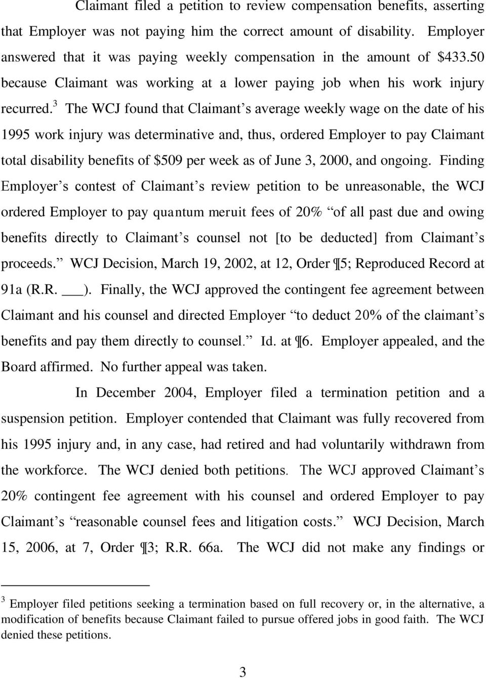 3 The WCJ found that Claimant s average weekly wage on the date of his 1995 work injury was determinative and, thus, ordered Employer to pay Claimant total disability benefits of $509 per week as of