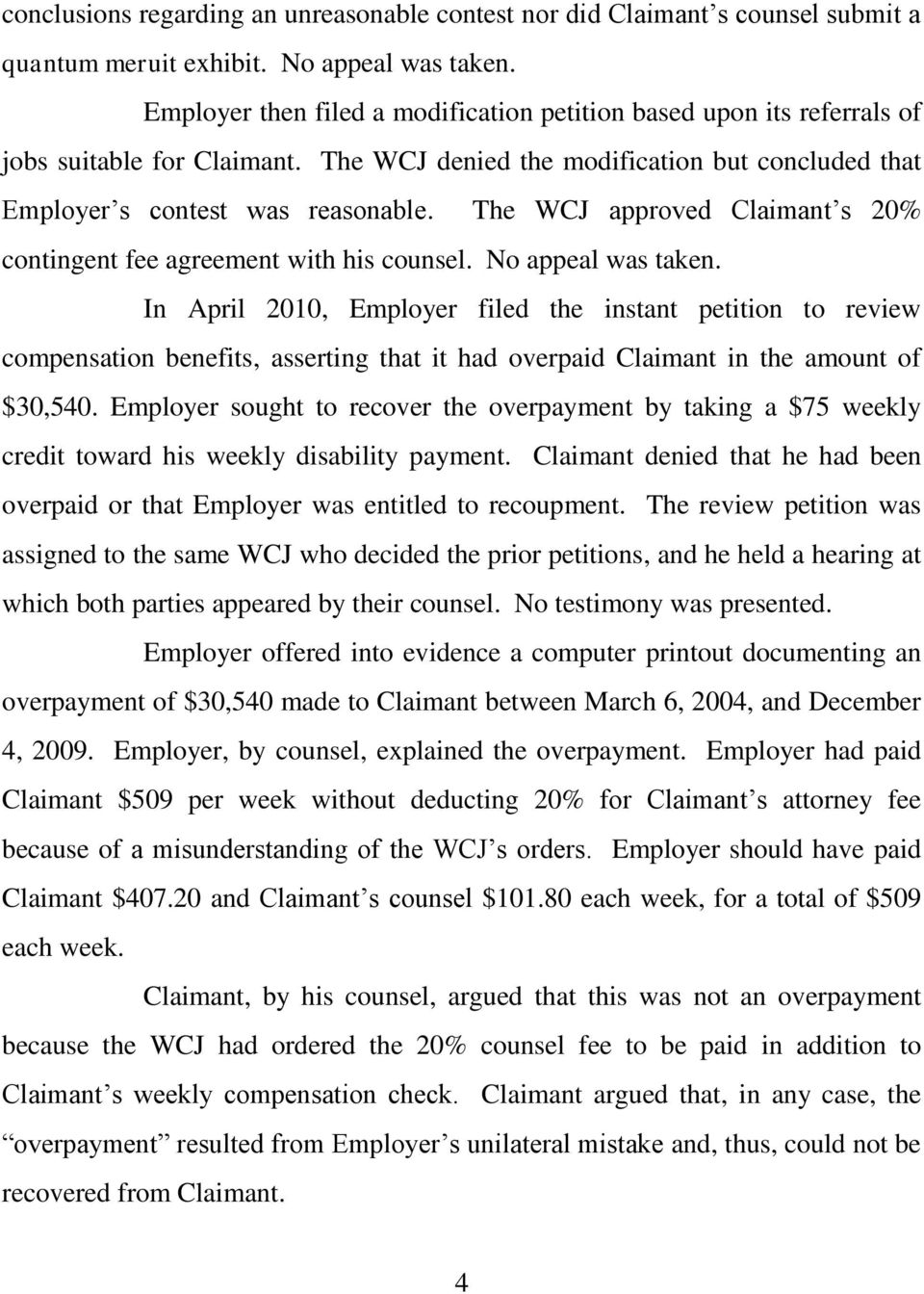 The WCJ approved Claimant s 20% contingent fee agreement with his counsel. No appeal was taken.