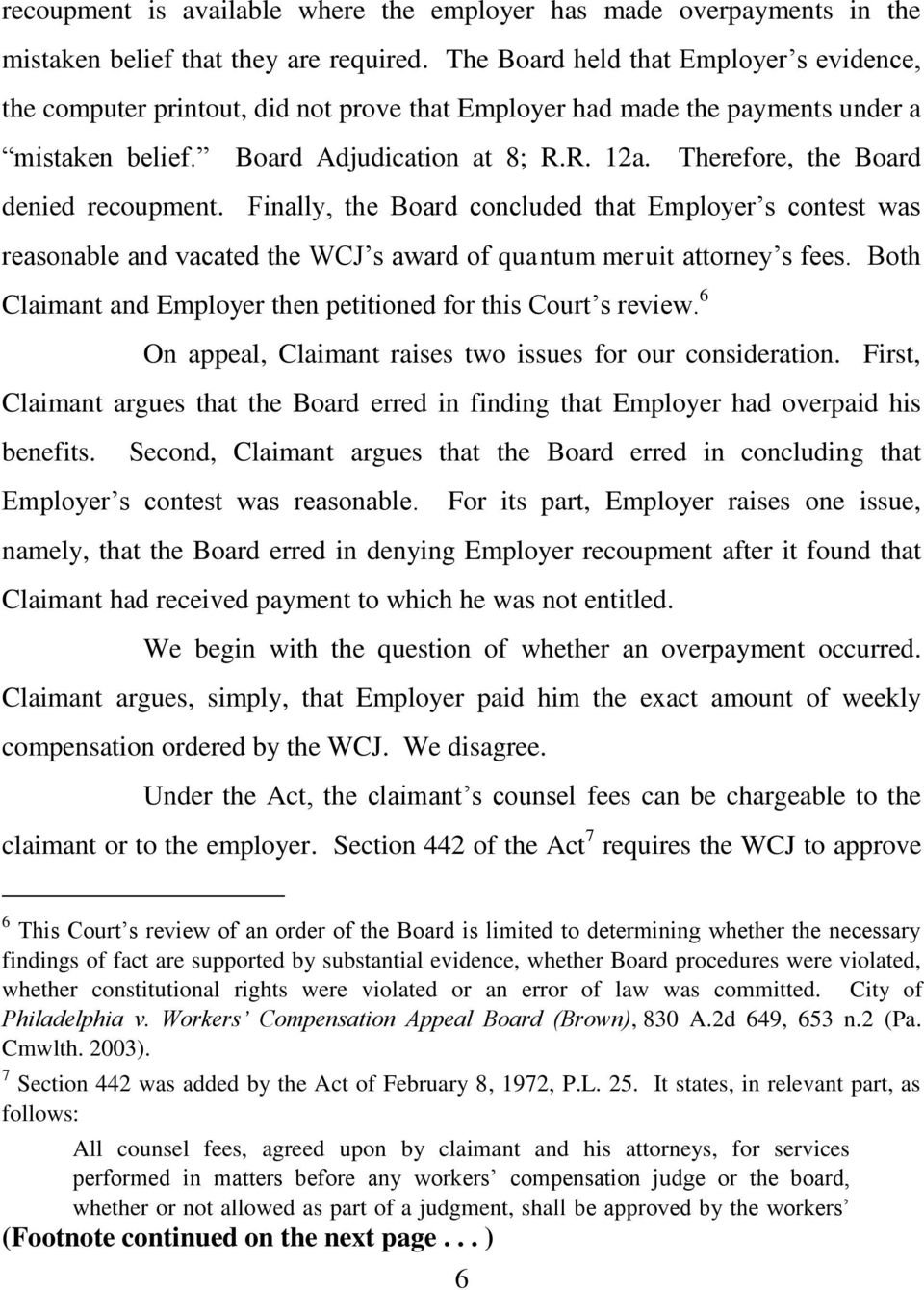 Therefore, the Board denied recoupment. Finally, the Board concluded that Employer s contest was reasonable and vacated the WCJ s award of quantum meruit attorney s fees.