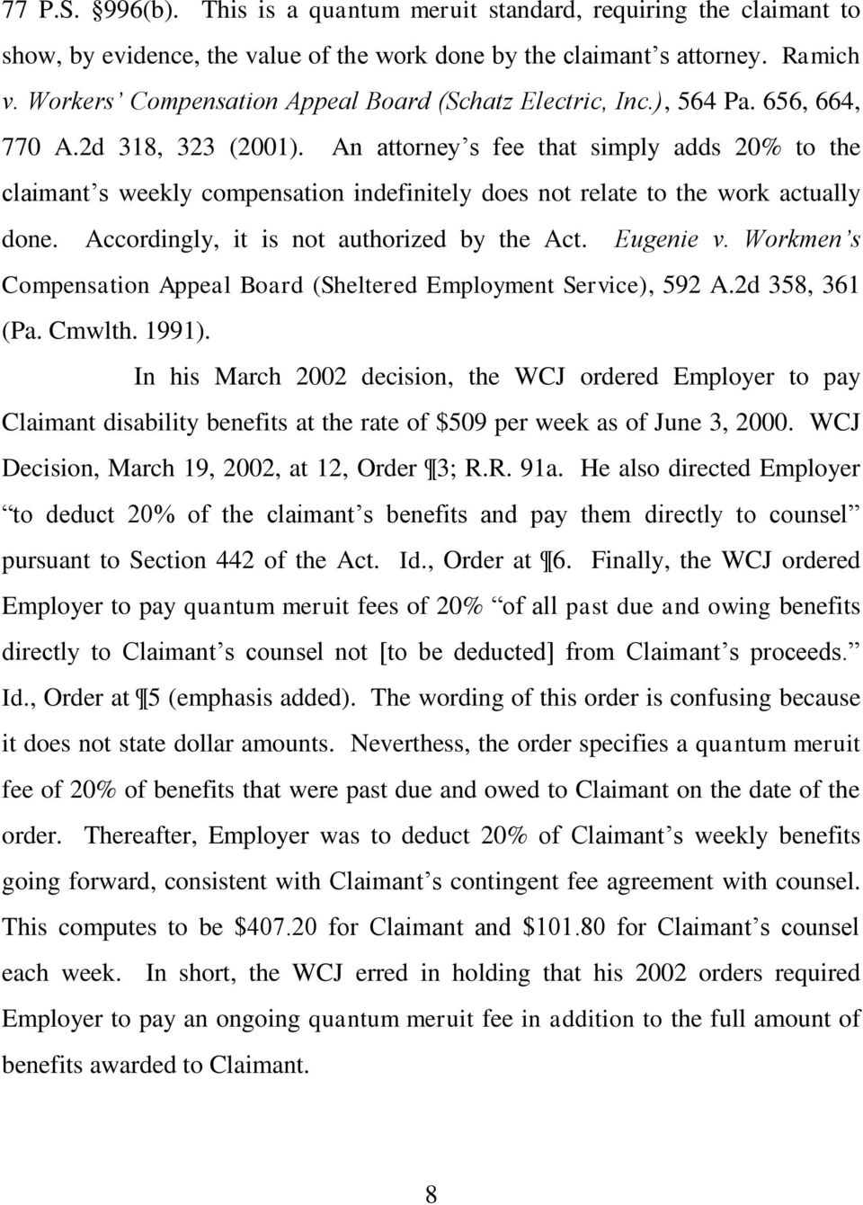 An attorney s fee that simply adds 20% to the claimant s weekly compensation indefinitely does not relate to the work actually done. Accordingly, it is not authorized by the Act. Eugenie v.