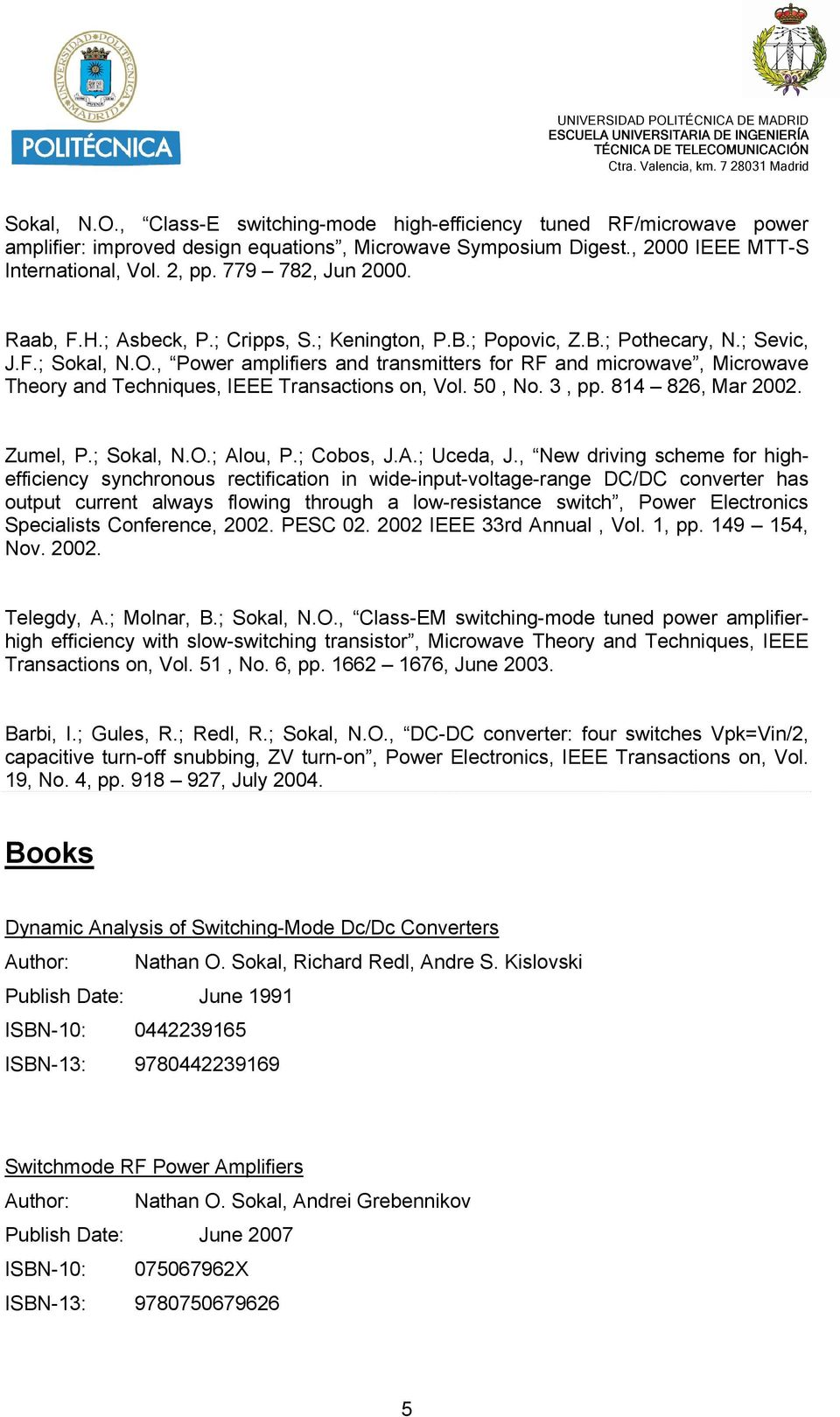 , Power amplifiers and transmitters for RF and microwave, Microwave Theory and Techniques, IEEE Transactions on, Vol. 50, No. 3, pp. 814 826, Mar 2002. Zumel, P.; Sokal, N.O.; Alou, P.; Cobos, J.A.; Uceda, J.