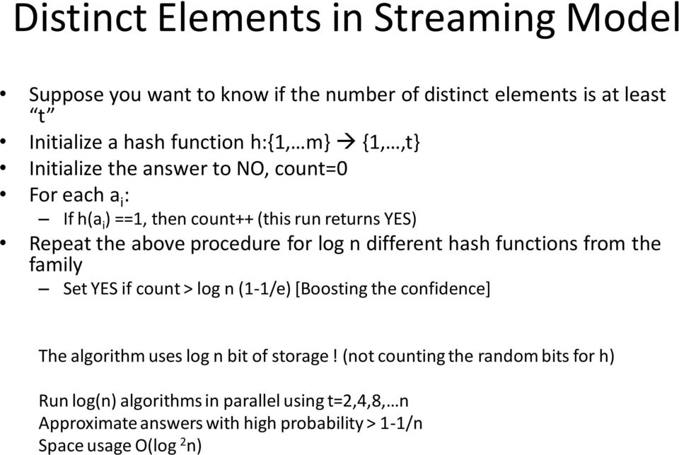 n different hash functions from the family Set YES if count > log n (1-1/e) [Boosting the confidence] The algorithm uses log n bit of storage!