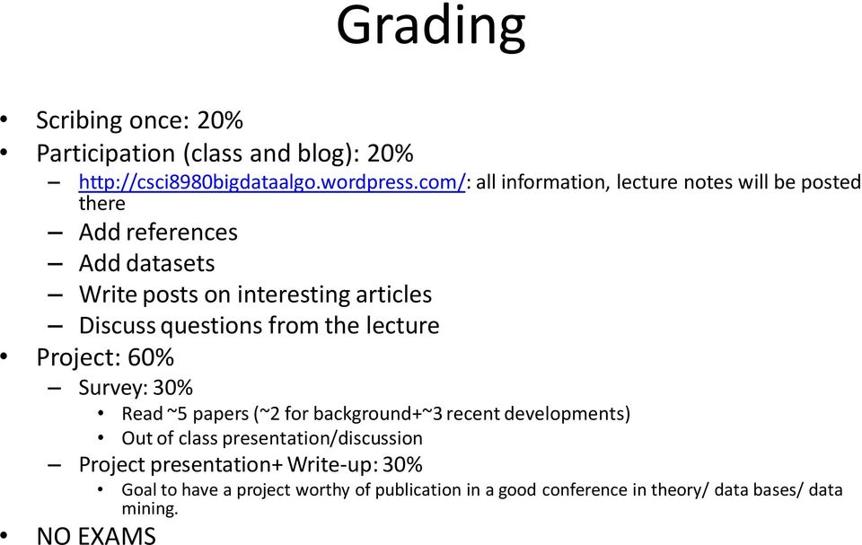 questions from the lecture Project: 60% Survey: 30% Read ~5 papers (~2 for background+~3 recent developments) Out of class