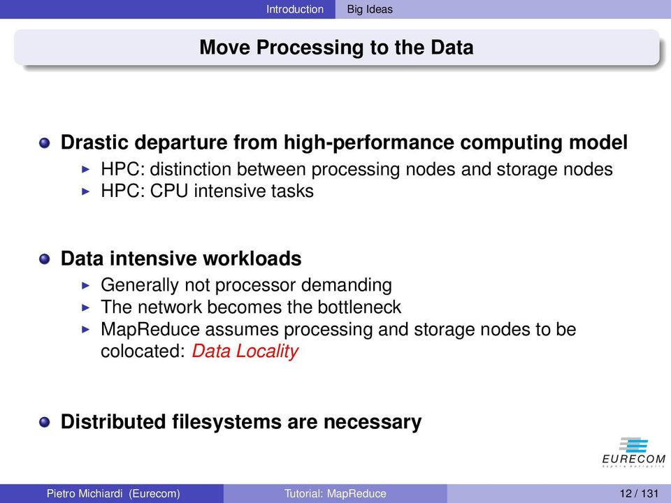 not processor demanding The network becomes the bottleneck MapReduce assumes processing and storage nodes to be