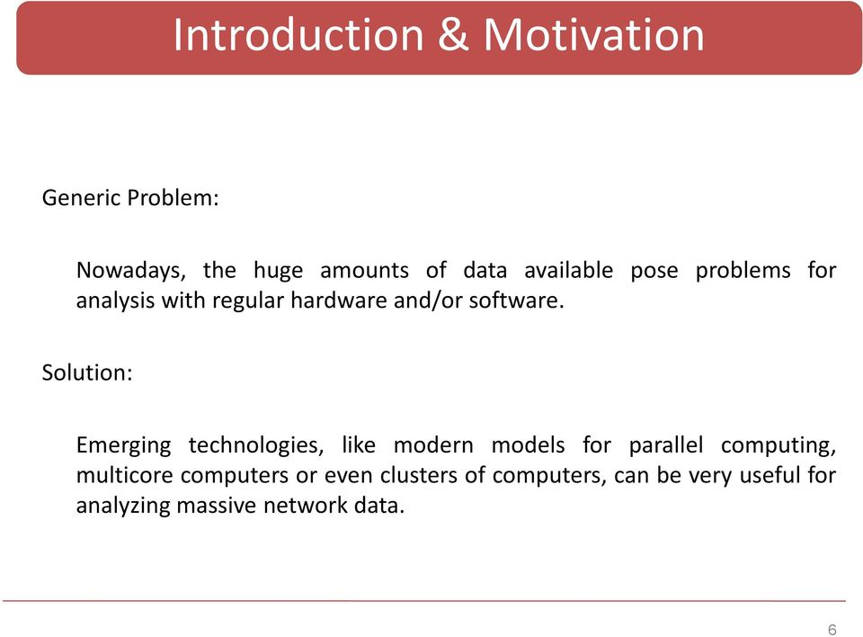Solution: Emerging technologies, like modern models for parallel computing,
