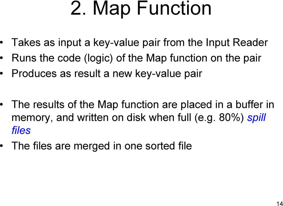 pair The results of the Map function are placed in a buffer in memory, and