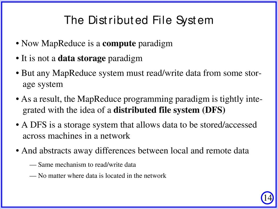 distributed file system (DFS) A DFS is a storage system that allows data to be stored/accessed across machines in a network And