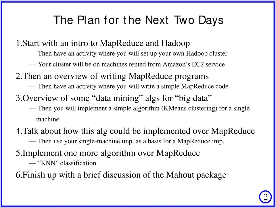 2.Then an overview of writing MapReduce programs Then have an activity where you will write a simple MapReduce code 3.