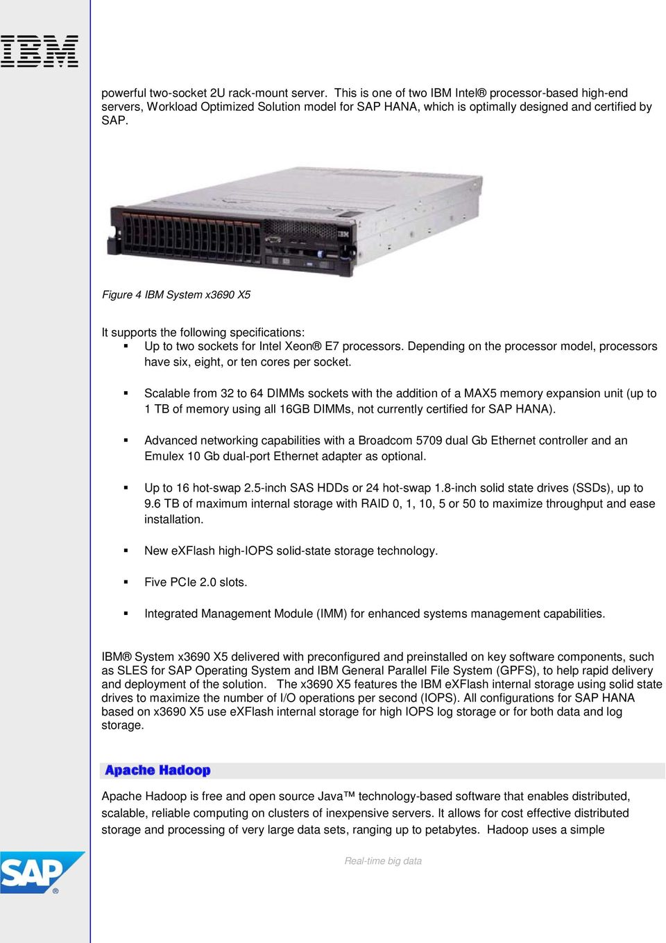 Figure 4 IBM System x3690 X5 It supports the following specifications: Up to two sockets for Intel Xeon E7 processors.