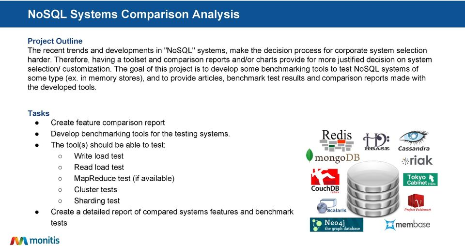The goal of this project is to develop some benchmarking tools to test NoSQL systems of some type (ex.
