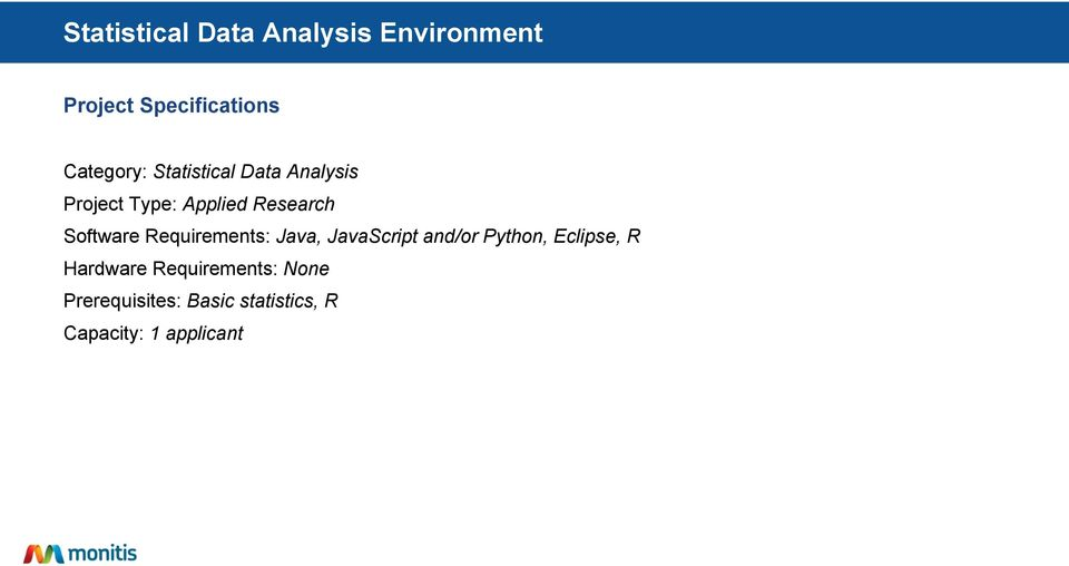Software Requirements: Java, JavaScript and/or Python, Eclipse, R