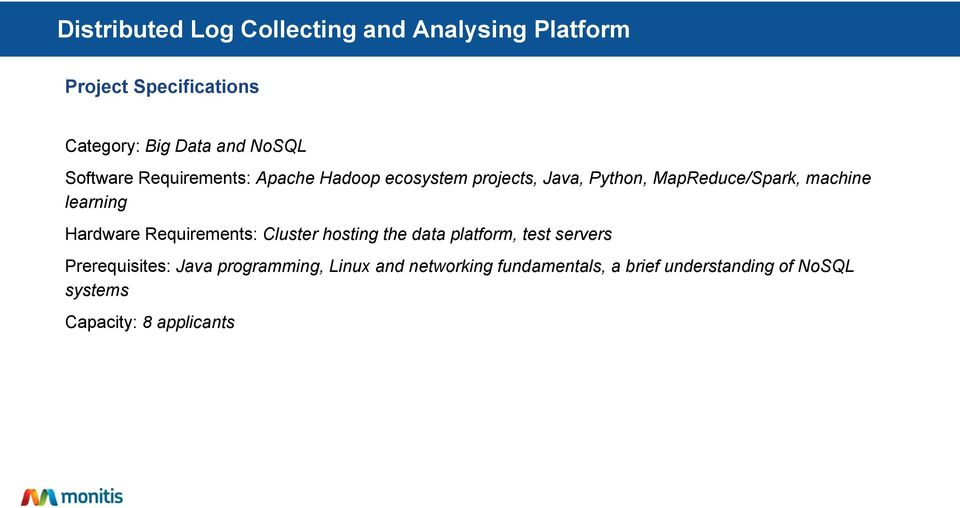 learning Hardware Requirements: Cluster hosting the data platform, test servers Prerequisites: Java