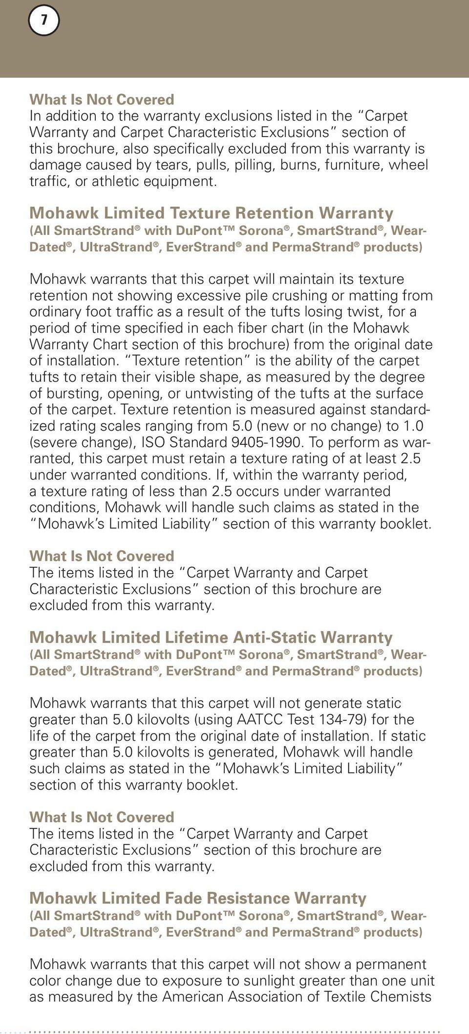 Mohawk Limited Texture Retention Warranty (All SmartStrand with DuPont Sorona, SmartStrand, Wear- Dated, UltraStrand, EverStrand and PermaStrand products) Mohawk warrants that this carpet will