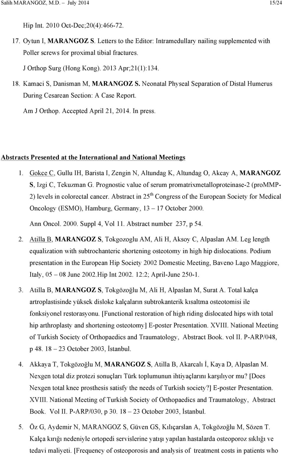 Neonatal Physeal Separation of Distal Humerus During Cesarean Section: A Case Report. Am J Orthop. Accepted April 21, 2014. In press. Abstracts Presented at the International and National Meetings 1.