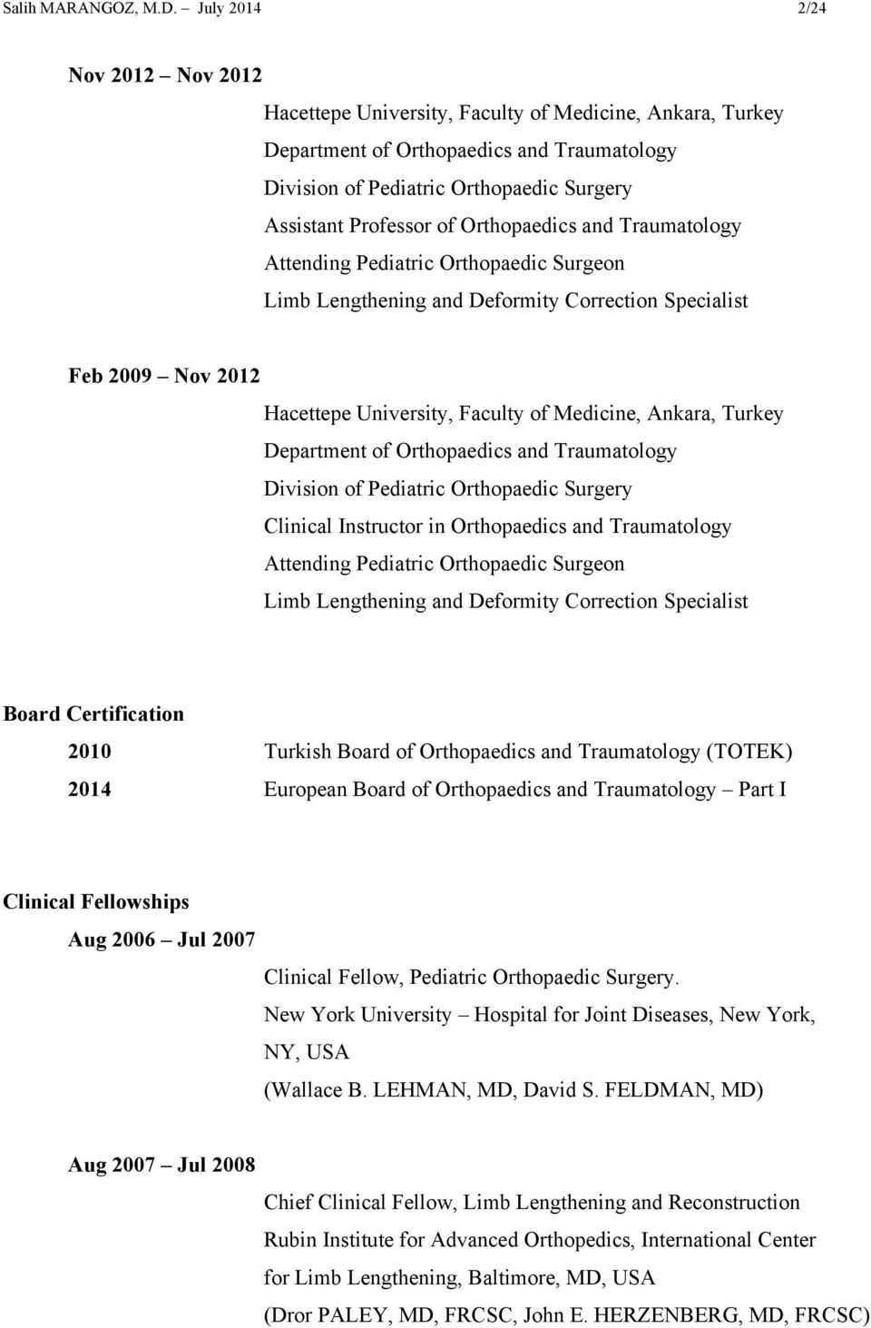 Orthopaedics and Traumatology Attending Pediatric Orthopaedic Surgeon Limb Lengthening and Deformity Correction Specialist Feb 2009 Nov 2012 Hacettepe University, Faculty of Medicine, Ankara, Turkey