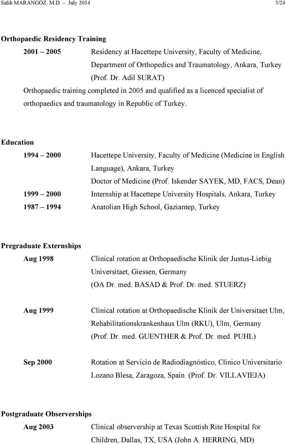 Education 1994 2000 Hacettepe University, Faculty of Medicine (Medicine in English Language), Ankara, Turkey Doctor of Medicine (Prof.