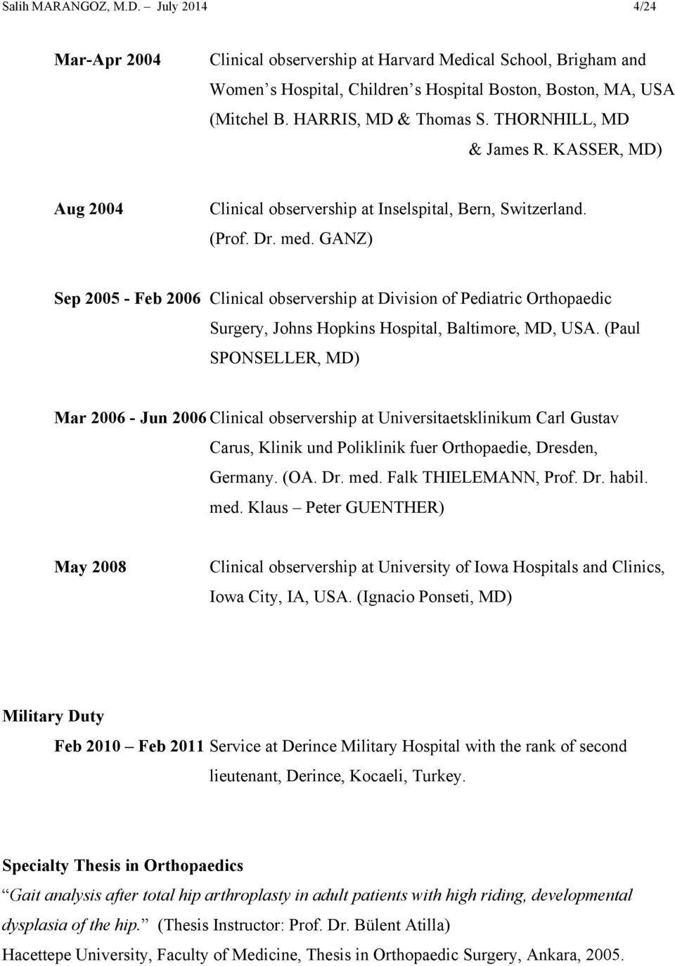 GANZ) Sep 2005 - Feb 2006 Clinical observership at Division of Pediatric Orthopaedic Surgery, Johns Hopkins Hospital, Baltimore, MD, USA.