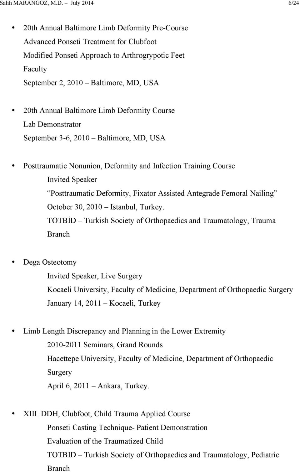20th Annual Baltimore Limb Deformity Course Lab Demonstrator September 3-6, 2010 Baltimore, MD, USA Posttraumatic Nonunion, Deformity and Infection Training Course Invited Speaker Posttraumatic
