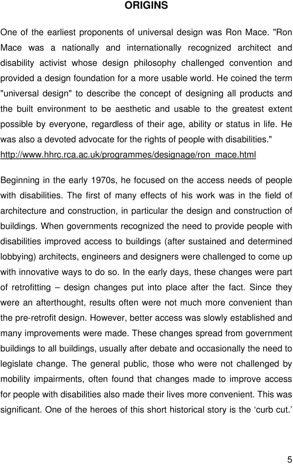 "He coined the term ""universal design"" to describe the concept of designing all products and the built environment to be aesthetic and usable to the greatest extent possible by everyone, regardless of"