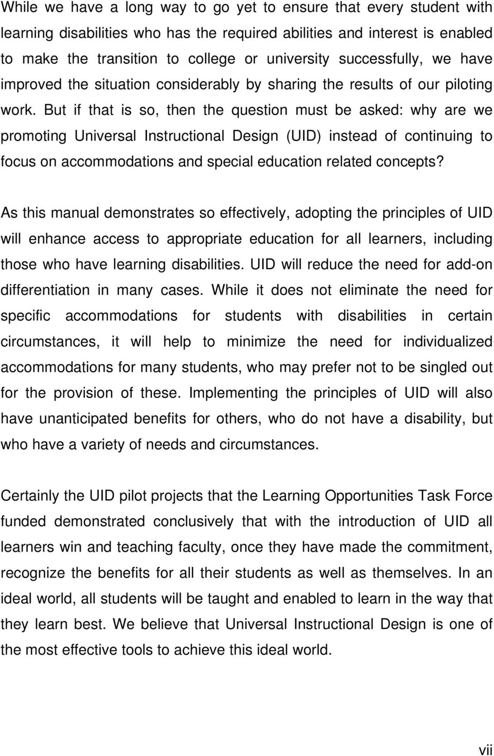 But if that is so, then the question must be asked: why are we promoting Universal Instructional Design (UID) instead of continuing to focus on accommodations and special education related concepts?