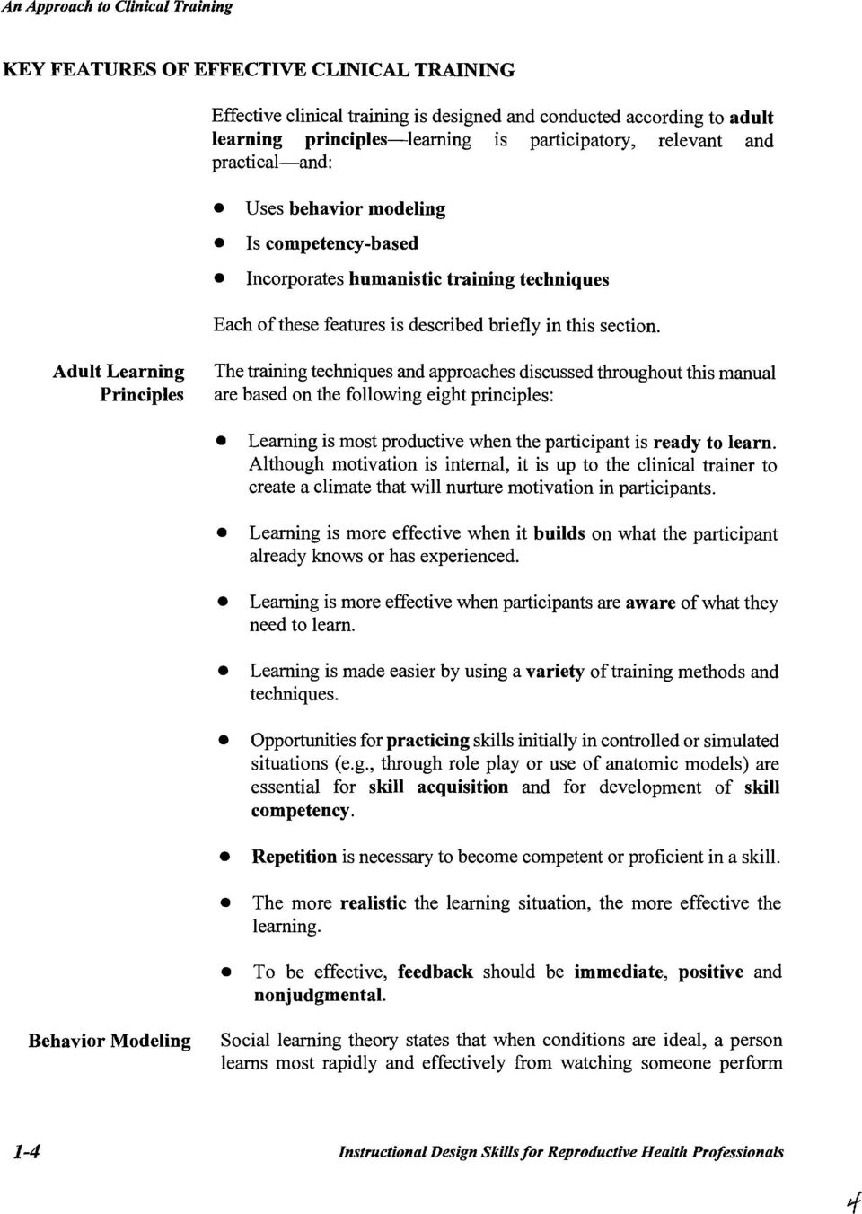 Adult Learning Principles The training techniques and approaches discussed throughout this manual are based on the following eight principles: Learning is most productive when the participant is