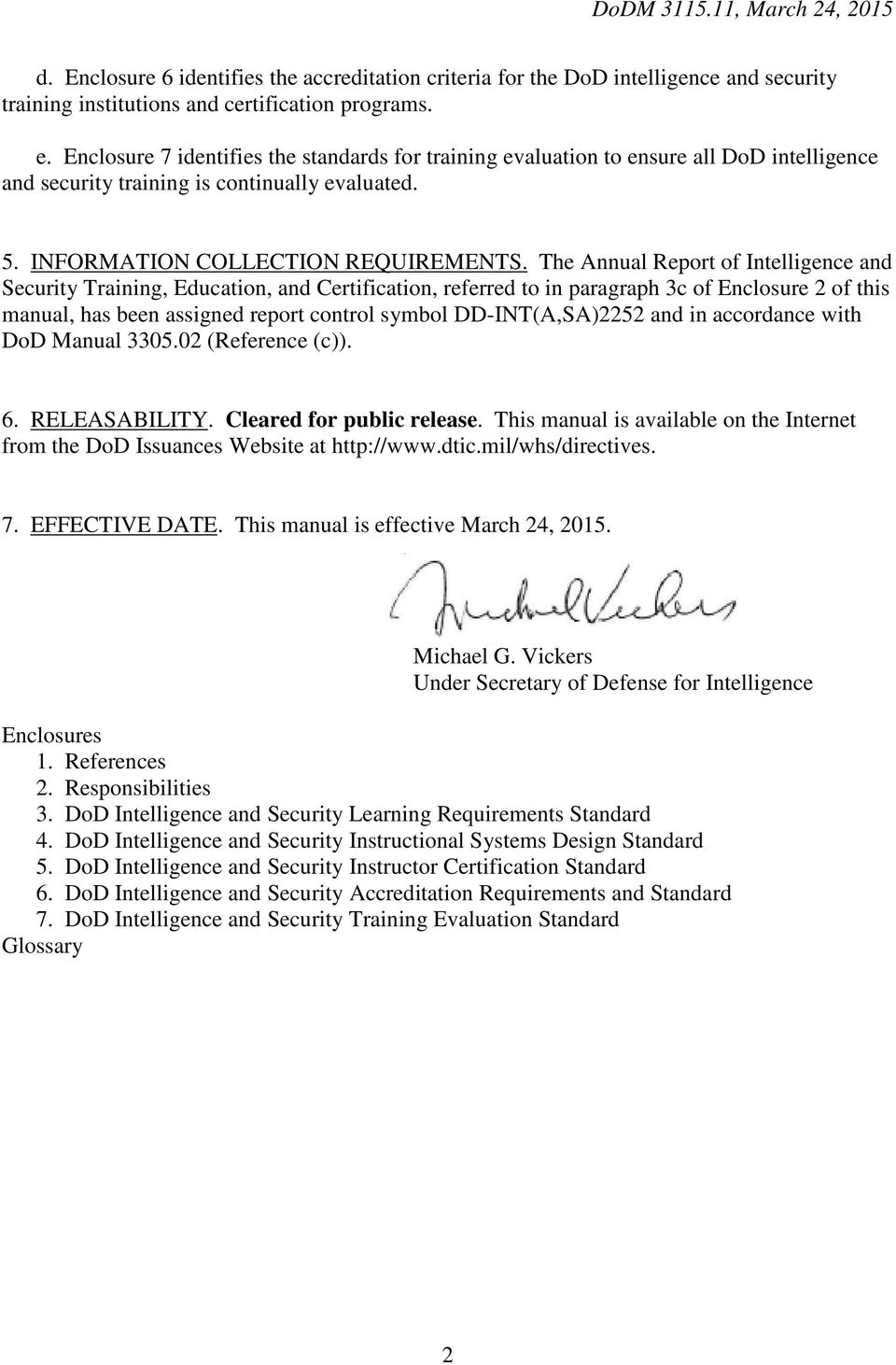 The Annual Report of Intelligence and Security Training, Education, and Certification, referred to in paragraph 3c of Enclosure 2 of this manual, has been assigned report control symbol