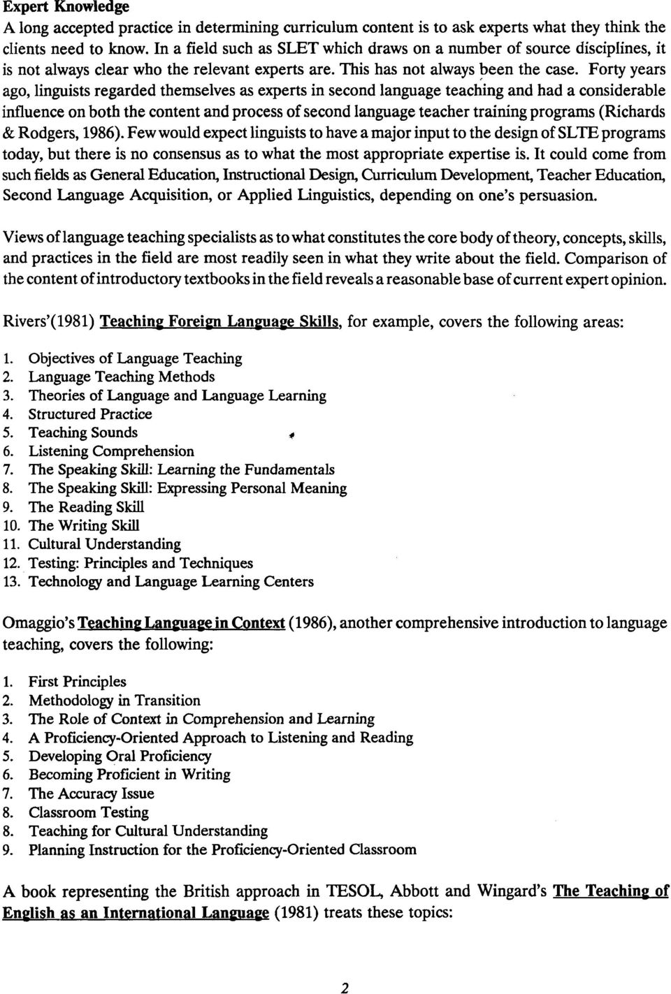 Forty years ago, linguists regarded themselves as experts in second language teaching and had a considerable influence on both the content and process ofsecond language teacher training programs