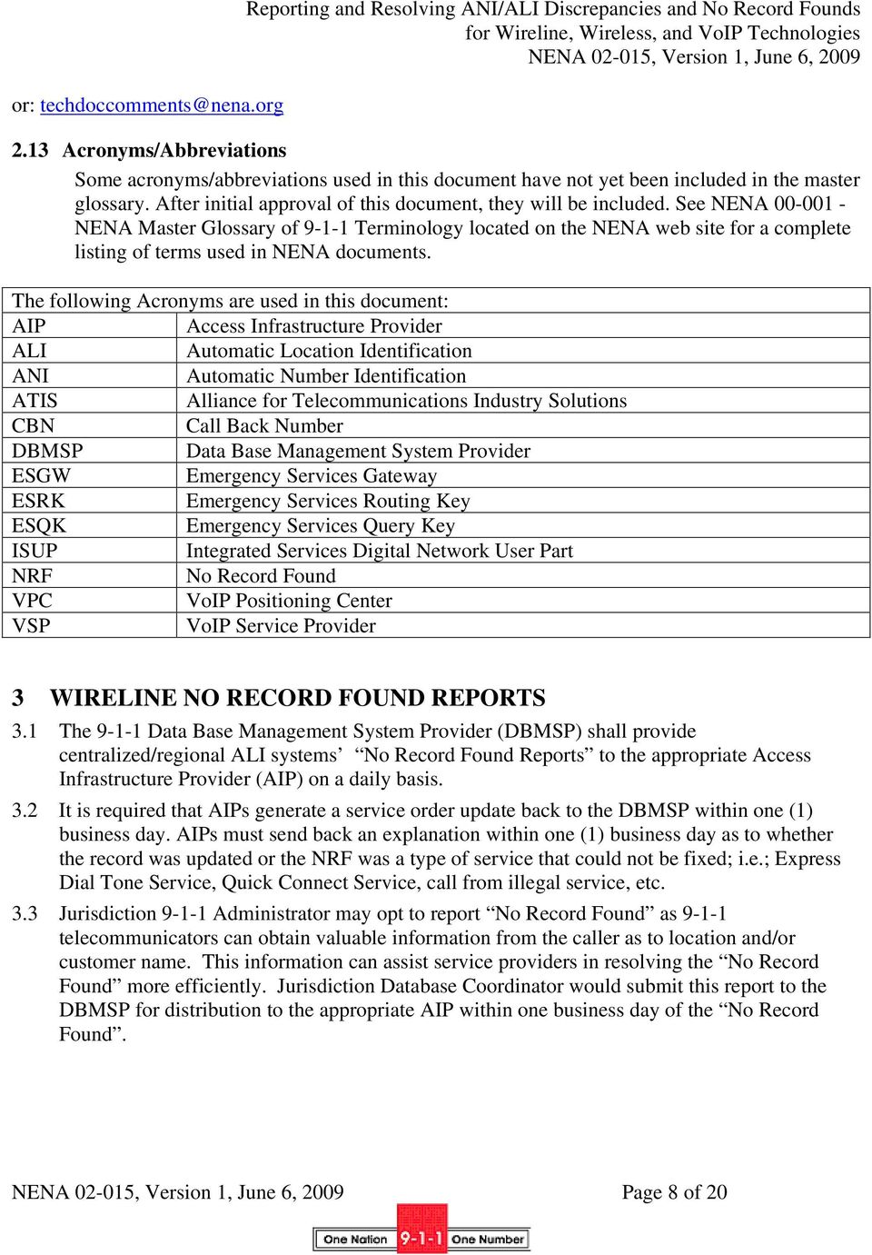 See NENA 00-001 - NENA Master Glossary of 9-1-1 Terminology located on the NENA web site for a complete listing of terms used in NENA documents.