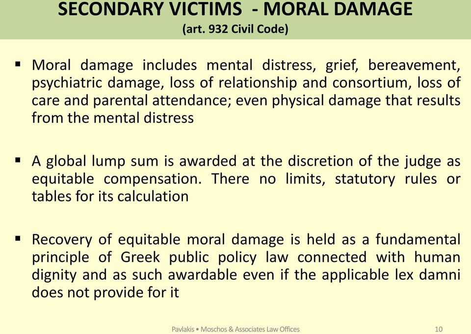 attendance; even physical damage that results from the mental distress A global lump sum is awarded at the discretion of the judge as equitable compensation.