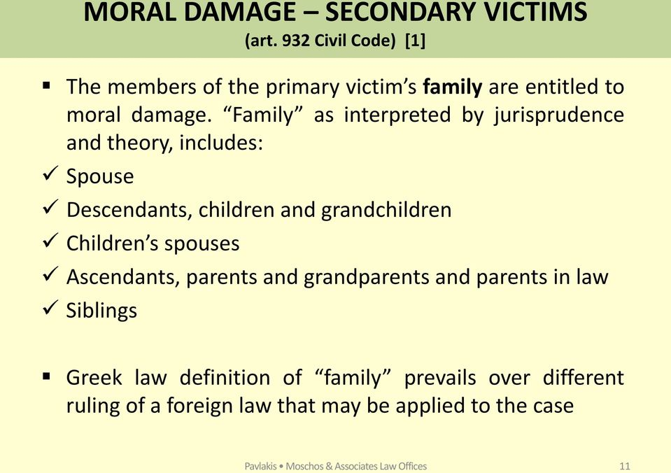 Family as interpreted by jurisprudence and theory, includes: Spouse Descendants, children and grandchildren Children s