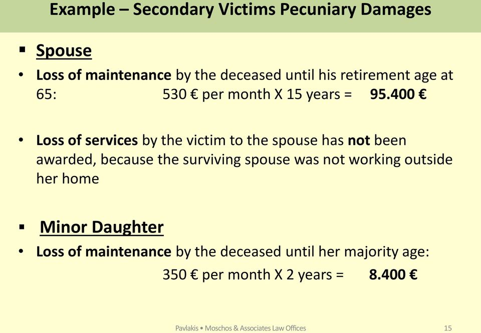 400 Loss of services by the victim to the spouse has not been awarded, because the surviving spouse was not