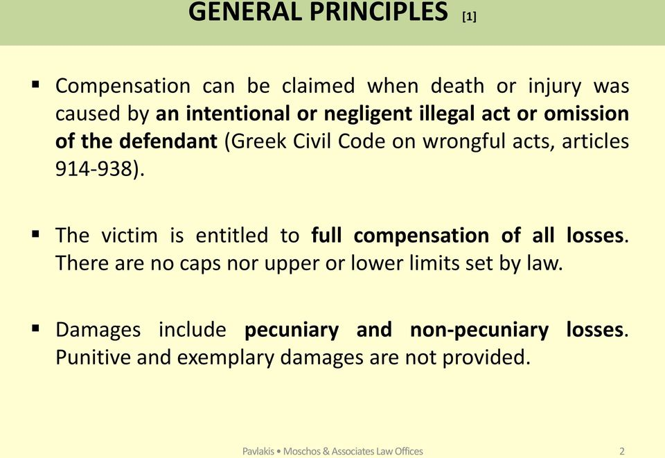 The victim is entitled to full compensation of all losses. There are no caps nor upper or lower limits set by law.